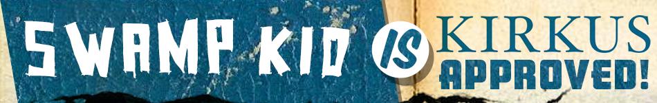 Swamp Kid Is Kirkus Appoved!